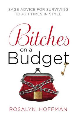 Bitches on a Budget: Sage Advice for Surviving Tough Times in Style (Paperback)