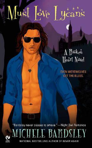 Must Love Lycans: A Broken Heart Novel (Paperback)
