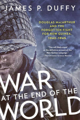 War At The End Of The World: Douglas MacArthur and the Forgotten Fight For New Guinea, 1942-1945 (Paperback)
