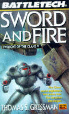 Twilight of the Clans: Sword and Fire v. 5 - Battletech S. (Paperback)