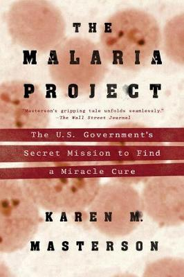 The Malaria Project: The U.S. Government's Seceret Mission to Find a Miracle Cure (Paperback)
