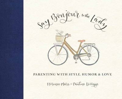 Say Bonjour To The Lady: Parenting from Paris to New York (Hardback)