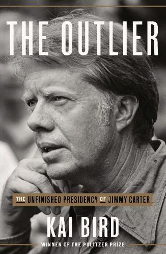The Outlier: The Unfinished Presidency Of Jimmy Carter (Hardback)