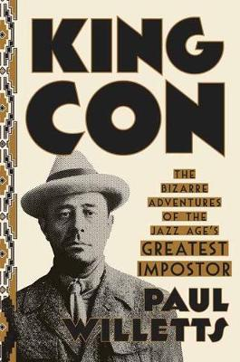King Con: The Bizarre Adventures of the Jazz Age's Greatest Impostor (Hardback)