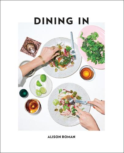 Dining In: Highly Cookable Recipes (Hardback)