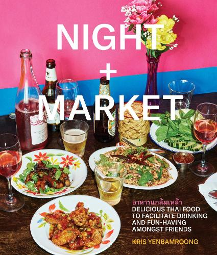 Night + Market: Delicious Thai Food to Facilitate Drinking and Fun-Having Amongst Friends (Hardback)