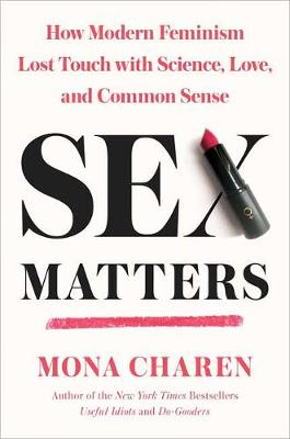 Sex Matters: How Modern Feminism Lost Touch with Science, Love, and Common Sense (Hardback)