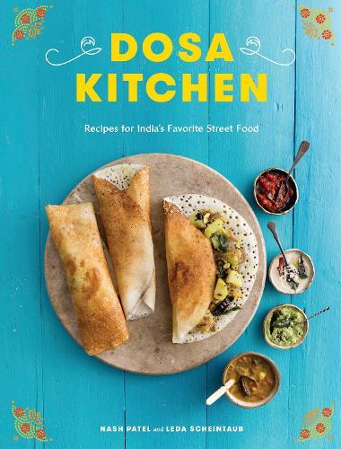 Dosa Kitchen: Recipes for India's Favorite Street Food (Hardback)