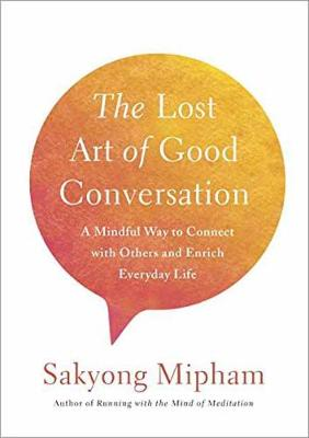 The Lost Art Of Good Conversation: A Mindful Way to Connect with Others and Enrich Everyday Life (Hardback)