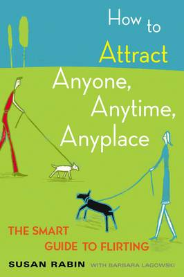 How to Attract Anyone, Anytime, Anyplace: The Smart Guide to Flirting (Paperback)