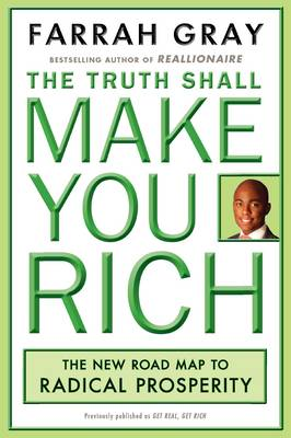 Truth Shall Make You Rich: The New Road Map to Radical Prosperity (Paperback)
