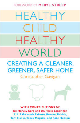 Healthy Child Healthy World: Creating a Cleaner, Greener, Safer Home (Paperback)