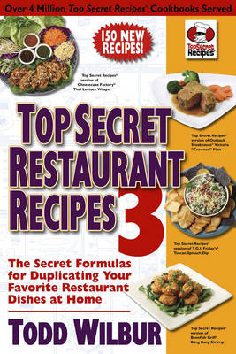 Top Secret Restaurant Recipes 3: The Secret Formulas for Duplicating Your Favorite Restaurant Dishes at Home (Paperback)