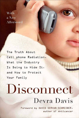 Disconnect: The Truth About Cell Phone Radiation, What the Industry is Doing to Hide It, and How to Protect Your Family (Paperback)