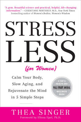 Stress Less: Calm Your Body, Slow Aging, and Rejuvenate the Mind in 5 Simple Steps (Paperback)