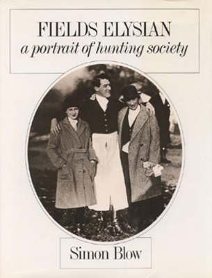 Fields Elysian: A Portrait of Hunting Society - The Derrydale Press Foxhunters' Library (Hardback)