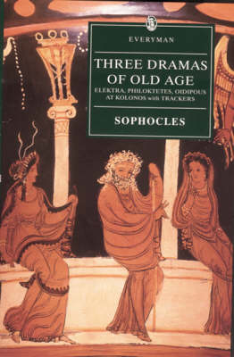 """Three Dramas of Old Age: """"Elektra"""", """"Philoktetes"""", """"Oidipous at Kolonos"""" with """"Trackers"""" and Other Selected Fragments (Paperback)"""