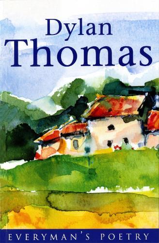 Dylan Thomas: Everyman Poetry: The Last Three Minutes - EVERYMAN POETRY (Paperback)