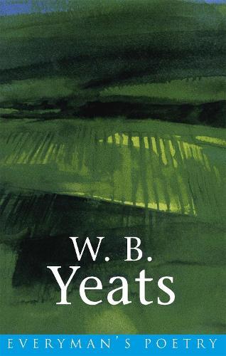 W. B. Yeats: Everyman Poetry - EVERYMAN POETRY (Paperback)