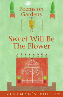 Sweet Will be the Flower: Poems on Gardens - Everyman Art Library No. 63 (Paperback)