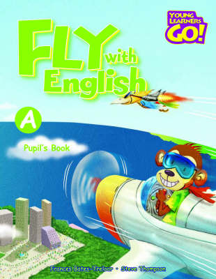 Fly with English: Young Learners Go - Fly with English A Pupil Book Pupil's Book A (Board book)
