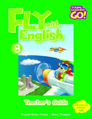 Fly with English: Young Learners Go - Fly With English B Teacher Guide Teacher's Guide B (Board book)