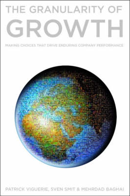 The Granularity of Growth: Making Choices That Drive Enduring Company Performance (Hardback)
