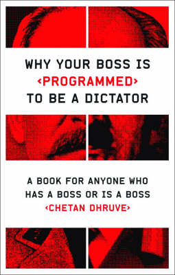 Why Your Boss is Programmed to be a Dictator: A Book for Anyone Who Has a Boss or is a Boss (Paperback)