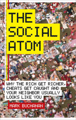 The Social Atom: Why the Rich Get Richer, Cheaters Get Caught, and Your Neighbour Usually Looks Like You (Hardback)