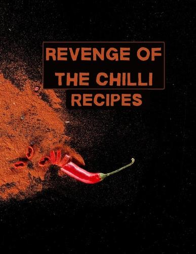Revenge of the chilli. Recipes.: XXL cookbook to note down your favorite recipes- Blank Recipe Book Journal- Blank Recipe Book- Blank Cookbook (Paperback)
