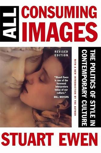 All Consuming Images: The Politics Of Style In Contemporary Culture (Paperback)