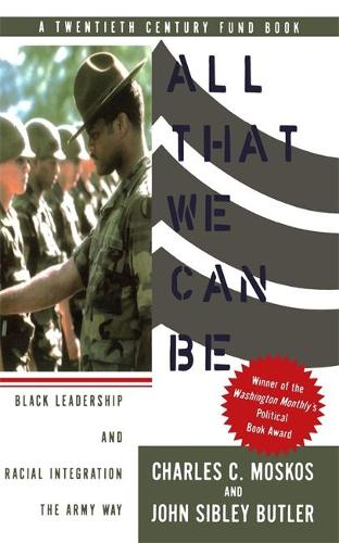 All That We Can Be: Black Leadership And Racial Integration The Army Way (Paperback)