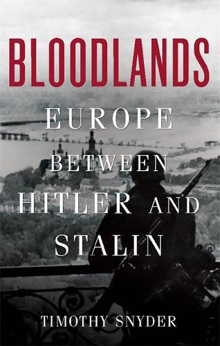 Bloodlands: Europe Between Hitler and Stalin (Hardback)