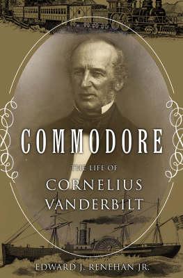 Commodore: The Life of Cornelius Vanderbilt (Hardback)