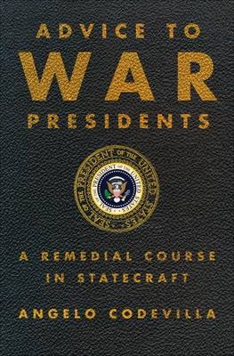 Advice to War Presidents: A Remedial Course in Statecraft (Hardback)