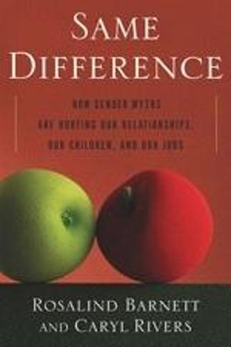 Same Difference: How Gender Myths Are Hurting Our Relationships, Our Children, and Our Jobs (Paperback)