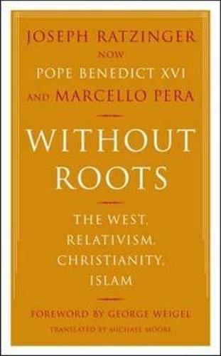 Without Roots: Europe, Relativism, Christianity, Islam (Paperback)