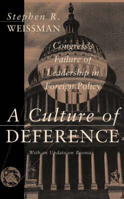 A Culture Of Deference: Congress' Failure Of Leadership In Foreign Policy (Paperback)