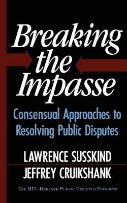 Breaking The Impasse: Consensual Approaches To Resolving Public Disputes (Paperback)