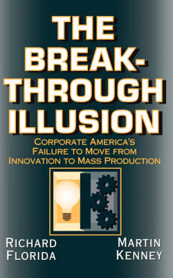 The Breakthrough Illusion: Corporate America's Failure To Move From Innovation To Mass Production (Paperback)