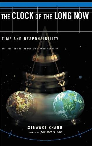 The Clock Of The Long Now: Time and Responsibility (Paperback)
