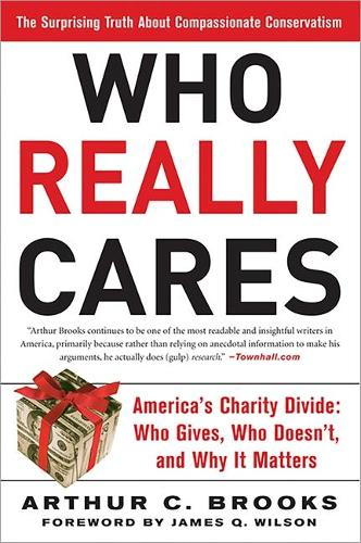 Who Really Cares: The Surprising Truth About Compassionate Conservatism -- America's Charity Divide--Who Gives, Who Doesn't, and Why It Matters (Paperback)