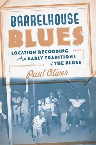 Barrelhouse Blues: Location Recording and the Early Traditions of the Blues (Hardback)