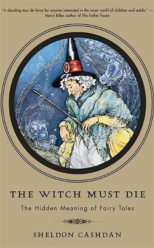 The Witch Must Die: The Hidden Meaning of Fairy Tales (Paperback)