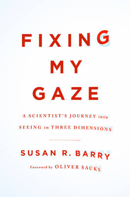 Fixing My Gaze: A Scientist's Journey into Seeing in Three Dimensions (Hardback)