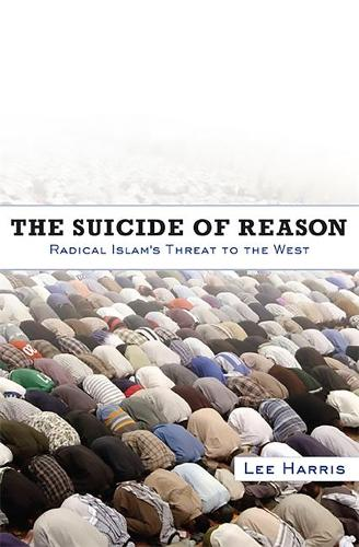 The Suicide of Reason: Radical Islam's Threat to the West (Paperback)