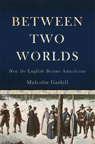 Between Two Worlds: How the English Became Americans (Hardback)