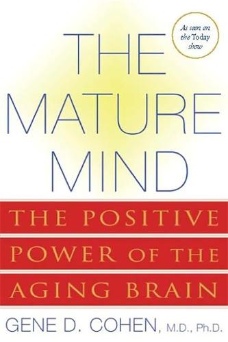 The Mature Mind: The Positive Power of the Aging Brain (Paperback)