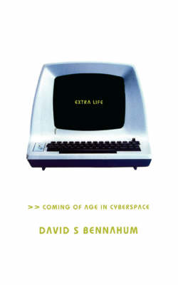 Extra Life: Coming Of Age In Cyberspace (Paperback)