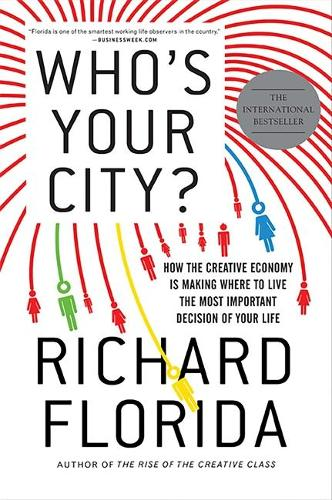 Who's Your City?: How the Creative Economy Is Making Where You Live the Most Important Decision of Your Life (Paperback)
